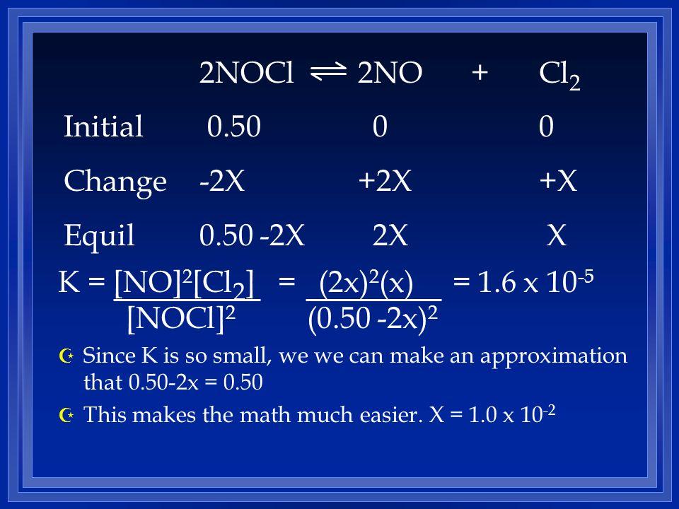 K = [NO]2[Cl2] = (2x)2(x) = 1.6 x 10-5 [NOCl]2 (0.50 -2x)2
